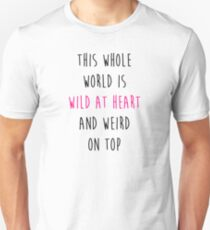 This whole world is wild at heart and weird on top Unisex T-Shirt