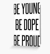 Be Young Be Dope Be Proud Greeting Card