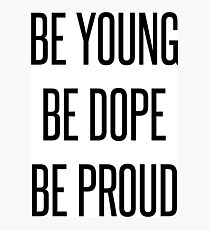 Be Young Be Dope Be Proud Photographic Print