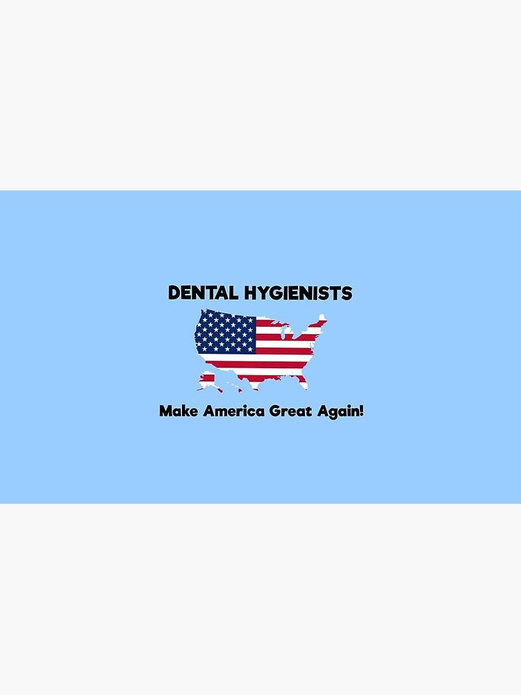 Dental Hygienists MAGA by GreatAwokening