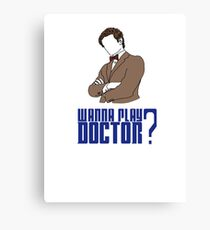 Wanna play Doctor? Canvas Print