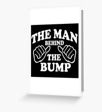 The Man Behind the Bump Greeting Card