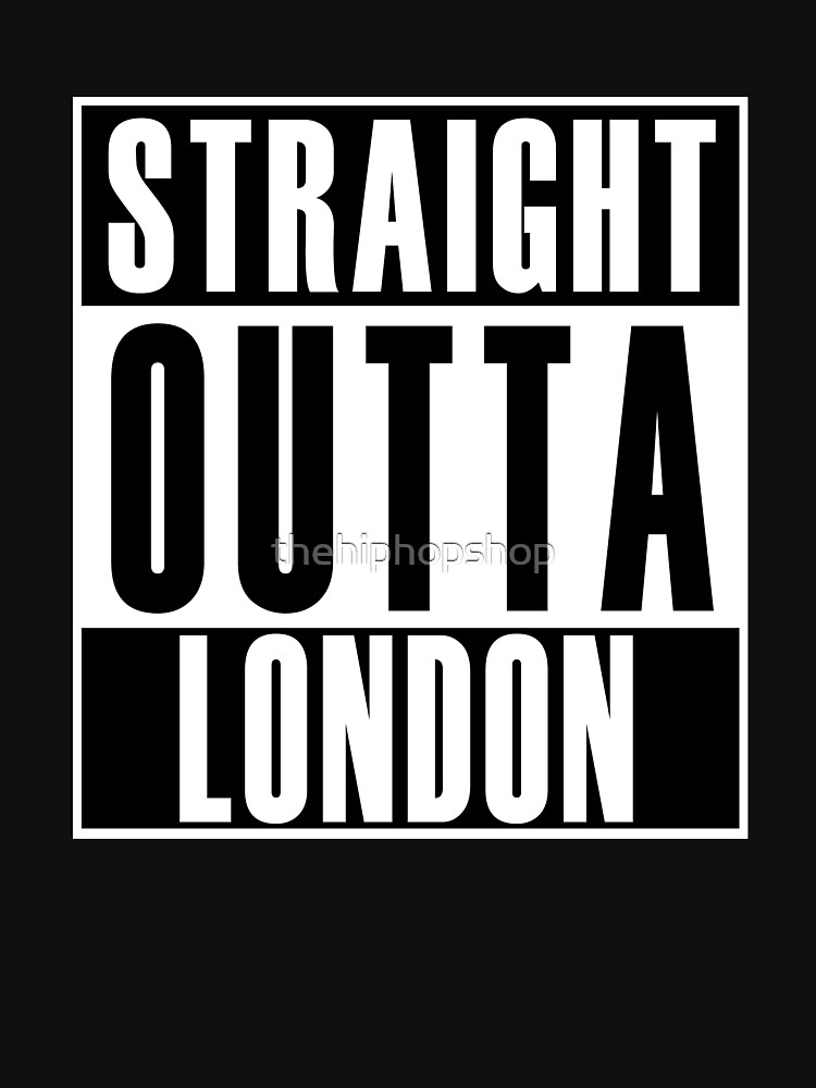 Straight Outta London by thehiphopshop