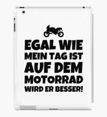 EGAL WIE MEIN TAG IST AUF DEM MOTORRAD WIRD ER BESSER! iPad Case/Skin
