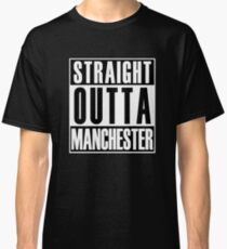 Straight Outta Manchester Classic T-Shirt