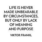 VIKTOR FRANKL QUOTE - MEANING AND PURPOSE by IdeasForArtists