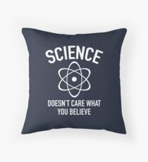 Science Doesn't Care What You Believe In Throw Pillow