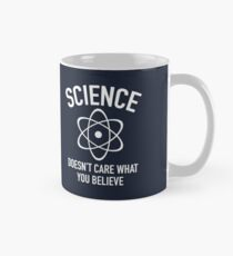 Science Doesn't Care What You Believe In Mug