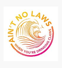 Ain't No Laws When You're Drinking Claws - Color Photographic Print