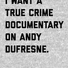 Ich möchte einen wahren Krimidokumentarfilm über Andy Dufresne von Primotees