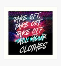 Take Off All Your Clothes Art Print