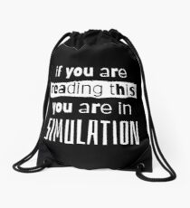 if you are reading this you are in simulation Drawstring Bag