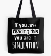if you are reading this you are in simulation Tote Bag