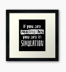 if you are reading this you are in simulation Framed Print