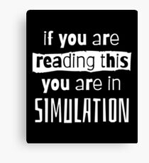 if you are reading this you are in simulation Canvas Print