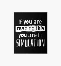 if you are reading this you are in simulation Art Board Print