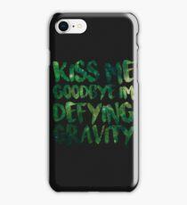 Kiss Me Goodbye I'm Defying Gravity iPhone Case/Skin