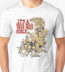 It's a dead, dead, dead, dead world Unisex T-Shirt