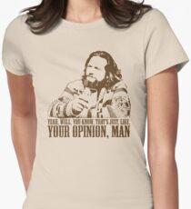 Das große Lebowski gerade wie Sie Meinung T-Shirt sind Tailliertes T-Shirt