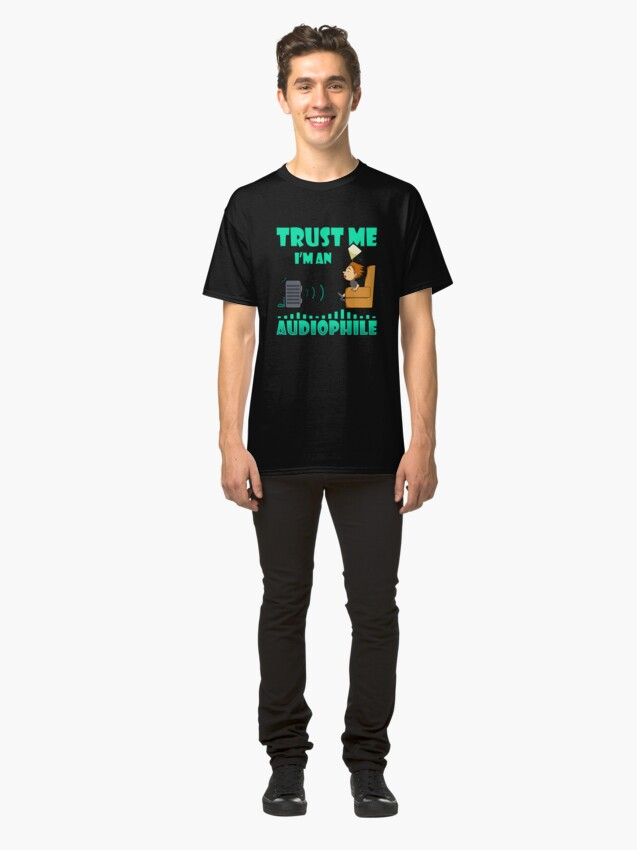 Alternate view of Trust Me I'm an Audiophile Classic T-Shirt