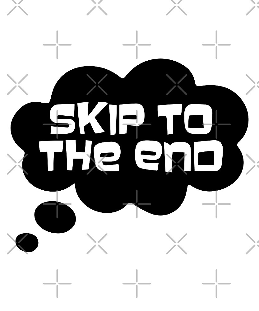 Skip to the End Thought Bubble by jetblackyak