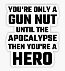 You're Only A Gun Nut Until The Apocalypse Sticker