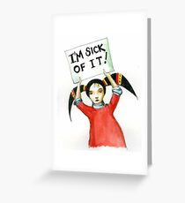 Sick Of It Greeting Card