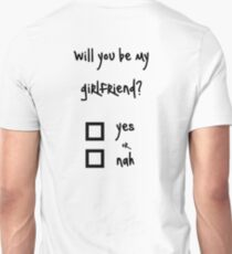 Will you be my girlfriend? yes or nah? Unisex T-Shirt