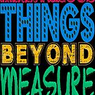 MARVELOUS THINGS BEYOND MEASURE by FREE T-Shirts