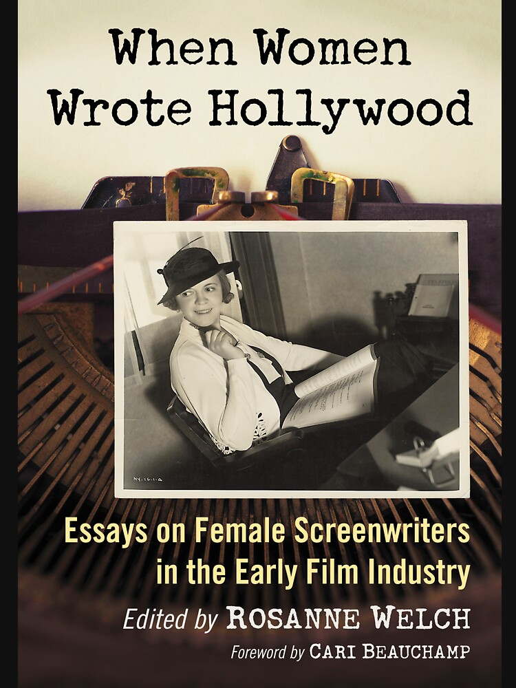 When Women Wrote Hollywood: Essays on Female Screenwriters in the Early Film Industry by douglasewelch