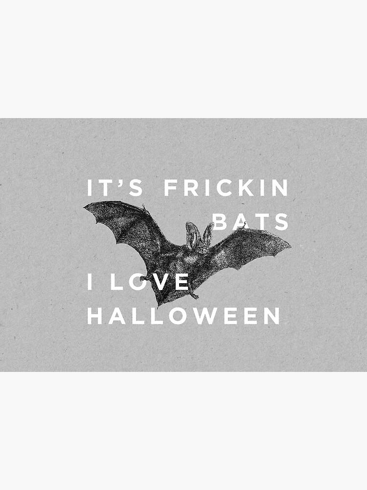 It's Frickin' Bats. I Love Halloween. by ZekeTucker