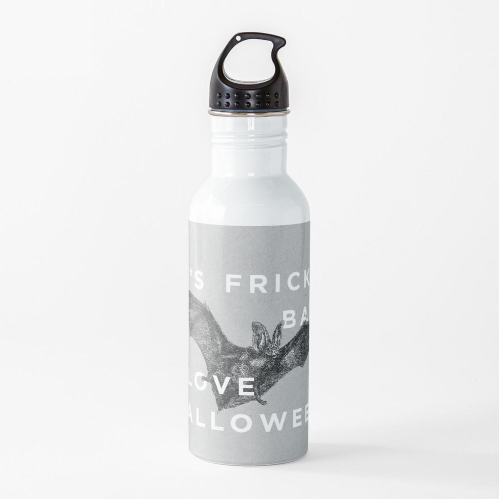 It's Frickin' Bats. I Love Halloween. Water Bottle