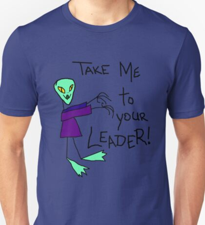 Take me to your Leader! T-Shirt