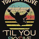Spitzenspaß ist nicht lebendig, bis Sie Skydive Geschenk-Entwurf von LGamble12345