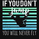 Lustig Wenn Sie nicht springen, fliegen Sie nie Skydive Gift Design von LGamble12345