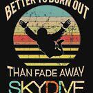 Lustig, besser auszubrennen als verblassen Sie weg Skydive-Geschenk-Entwurf von LGamble12345