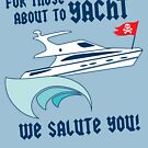 For Those About to Yacht! by amcgurk3
