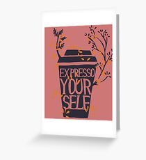 express yourself Greeting Card