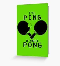 Ill ping if you ll pong geek funny nerd Greeting Card