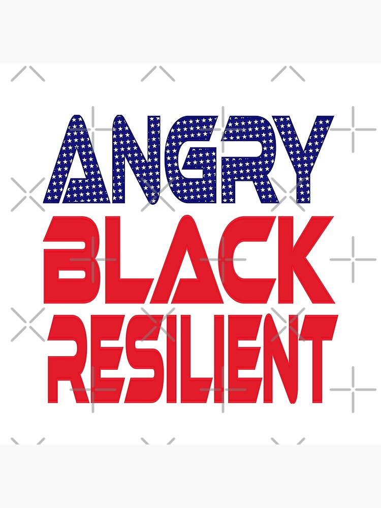 #OurPatriotism: Angry Black Resilient (Red, White, Blue) by Onjena Yo by carbonfibreme