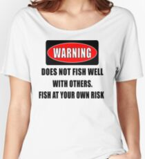 Warning... Does not fish well with others Women's Relaxed Fit T-Shirt