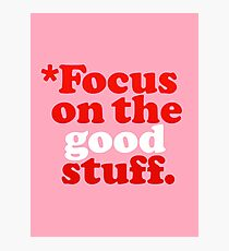Focus On The Good Stuff {Pink & Red Version} Photographic Print
