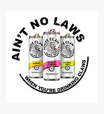 Ain't no laws when you're drinking claws cans sticker Photographic Print