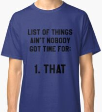 Ain't Nobody Got Time for That! Funny/Hipster Meme Classic T-Shirt