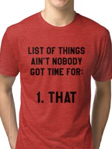 Ain't Nobody Got Time for That! Funny/Hipster Meme Tri-blend T-Shirt