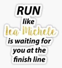 Run Like Lea Michele is Waiting For You at the Finish line! Sticker