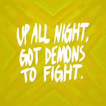 Up All Night, Got Demons To Fight by goodsenseshirts