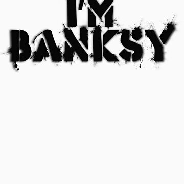 I'm Banksy by themonkeylab