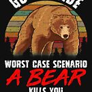 Go Outside Worst Case A Bear Kills You Funny Gift by SoCoolDesign