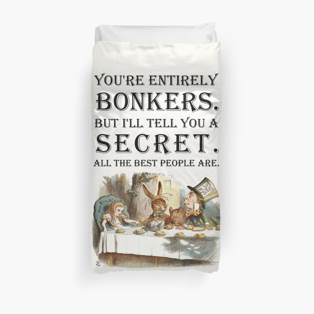 Alice In Wonderland - Tea Party - You're Entirely Bonkers - Quote  Duvet Cover
